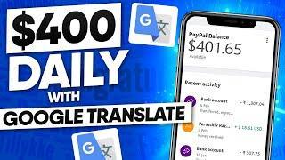 Make $400 Daily From Google Translate [Make Money Online 2021]